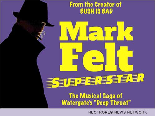 NEW YORK, N.Y. /New York Netwire/ -- The Triad Theater in New York will present the first N.Y. performances of 'Mark Felt, Superstar,' a new musical about Watergate's infamous Deep Throat, with book, music and lyrics by Joshua Rosenblum. Though his name is little known today, Mark Felt was the retired FBI man who revealed in 2005 that he had been Deep Throat, the secret source for journalists Woodward and Bernstein during the Watergate era.